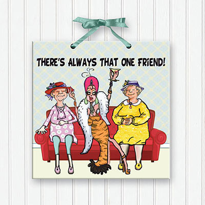 There's Always that One Friend! Plaque